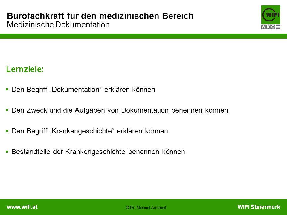 """www.wifi.atWIFI Steiermark Bürofachkraft für den medizinischen Bereich Medizinische Dokumentation © Dr. Michael Adomeit Lernziele:  Den Begriff """"Doku"""
