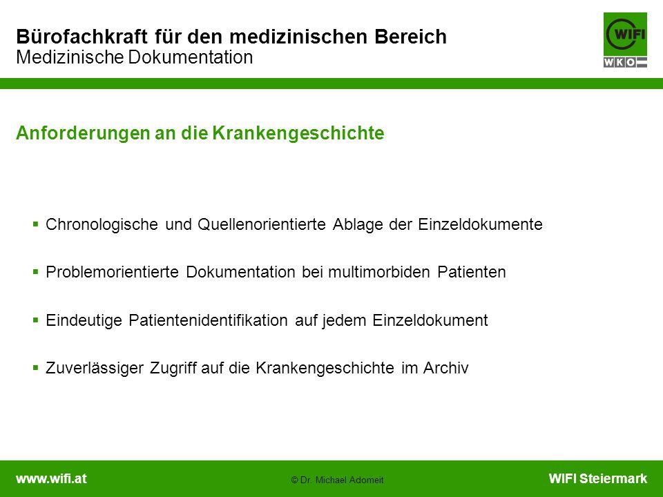 www.wifi.atWIFI Steiermark Bürofachkraft für den medizinischen Bereich Medizinische Dokumentation © Dr. Michael Adomeit Anforderungen an die Krankenge