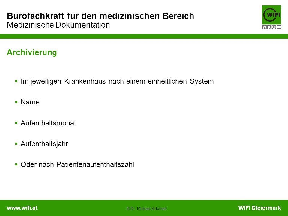 www.wifi.atWIFI Steiermark Bürofachkraft für den medizinischen Bereich Medizinische Dokumentation © Dr. Michael Adomeit Archivierung  Im jeweiligen K