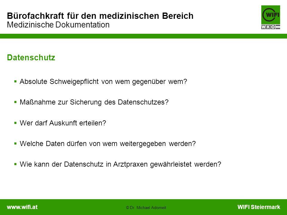 www.wifi.atWIFI Steiermark Bürofachkraft für den medizinischen Bereich Medizinische Dokumentation © Dr. Michael Adomeit Datenschutz  Absolute Schweig