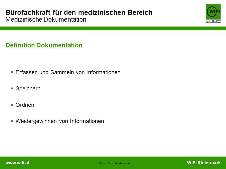 www.wifi.atWIFI Steiermark Bürofachkraft für den medizinischen Bereich Medizinische Dokumentation © Dr. Michael Adomeit Definition Dokumentation  Erf
