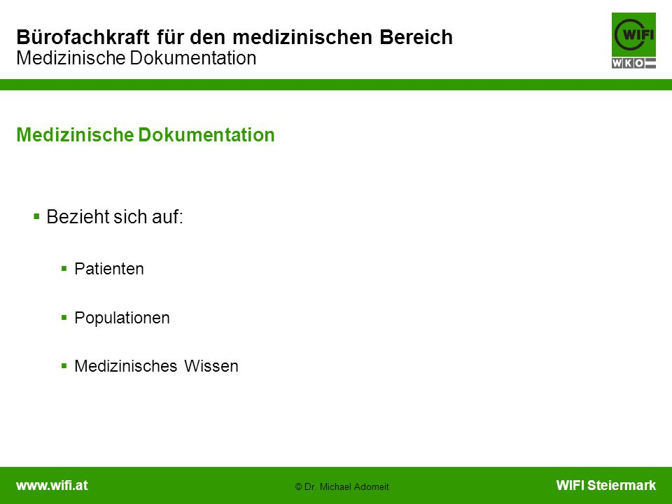 www.wifi.atWIFI Steiermark Bürofachkraft für den medizinischen Bereich Medizinische Dokumentation © Dr. Michael Adomeit Medizinische Dokumentation  B