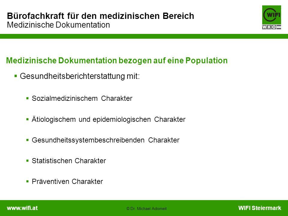 www.wifi.atWIFI Steiermark Bürofachkraft für den medizinischen Bereich Medizinische Dokumentation © Dr. Michael Adomeit Medizinische Dokumentation bez