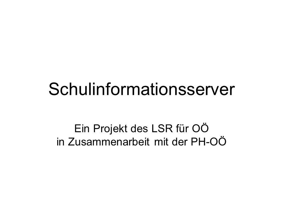 Schulinformationsserver Ein Projekt des LSR für OÖ in Zusammenarbeit mit der PH-OÖ
