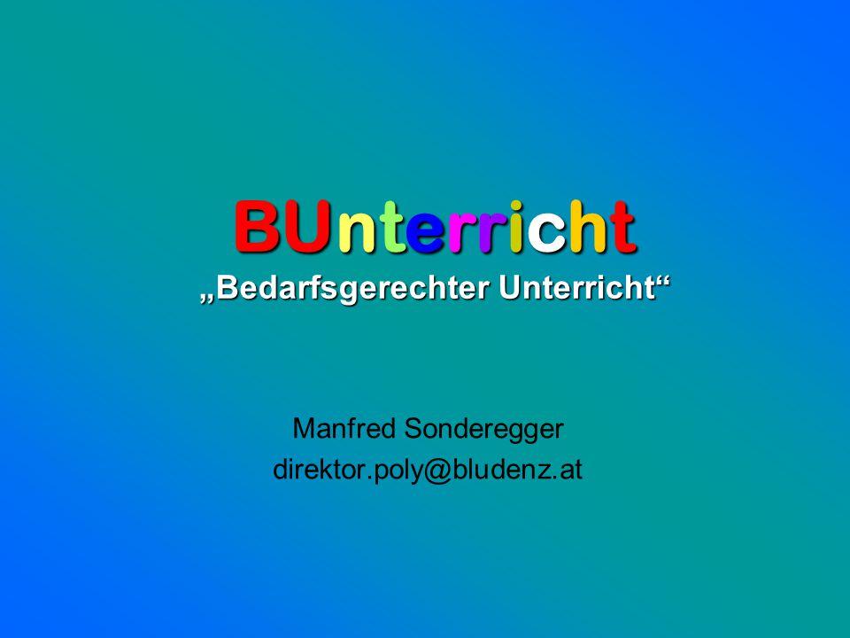 """Manfred Sonderegger direktor.poly@bludenz.at BUnterricht """"Bedarfsgerechter Unterricht"""" """"Bedarfsgerechter Unterricht"""""""