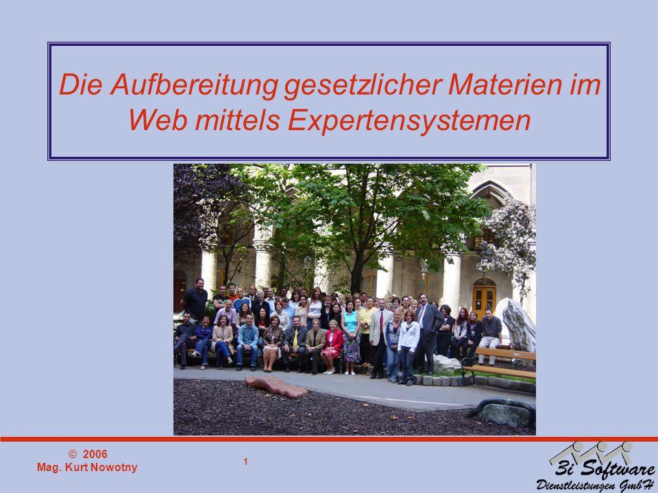 © 2006 Mag. Kurt Nowotny 1 Die Aufbereitung gesetzlicher Materien im Web mittels Expertensystemen
