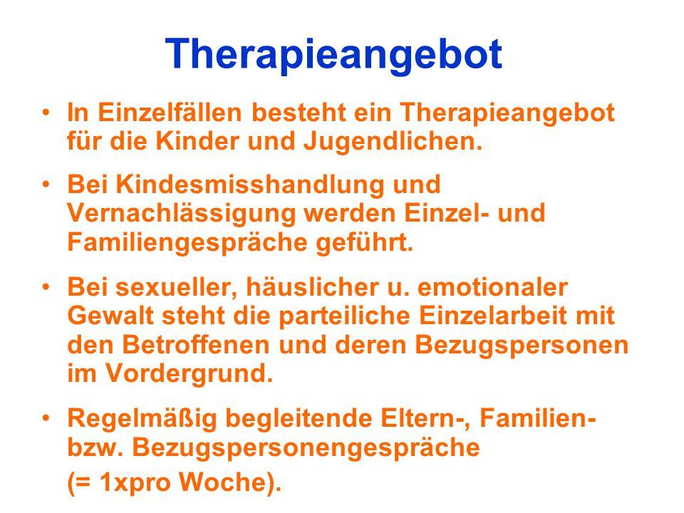 Therapieangebot In Einzelfällen besteht ein Therapieangebot für die Kinder und Jugendlichen. Bei Kindesmisshandlung und Vernachlässigung werden Einzel