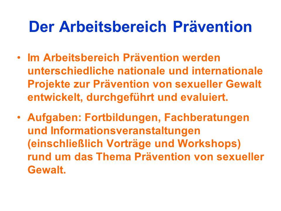 Der Arbeitsbereich Prävention Im Arbeitsbereich Prävention werden unterschiedliche nationale und internationale Projekte zur Prävention von sexueller