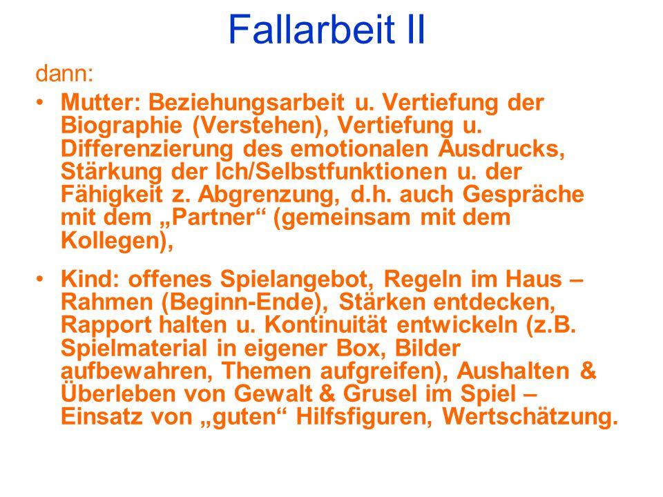 Fallarbeit II dann: Mutter: Beziehungsarbeit u. Vertiefung der Biographie (Verstehen), Vertiefung u. Differenzierung des emotionalen Ausdrucks, Stärku