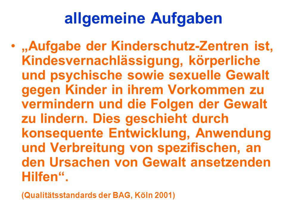 """allgemeine Aufgaben """"Aufgabe der Kinderschutz-Zentren ist, Kindesvernachlässigung, körperliche und psychische sowie sexuelle Gewalt gegen Kinder in ih"""