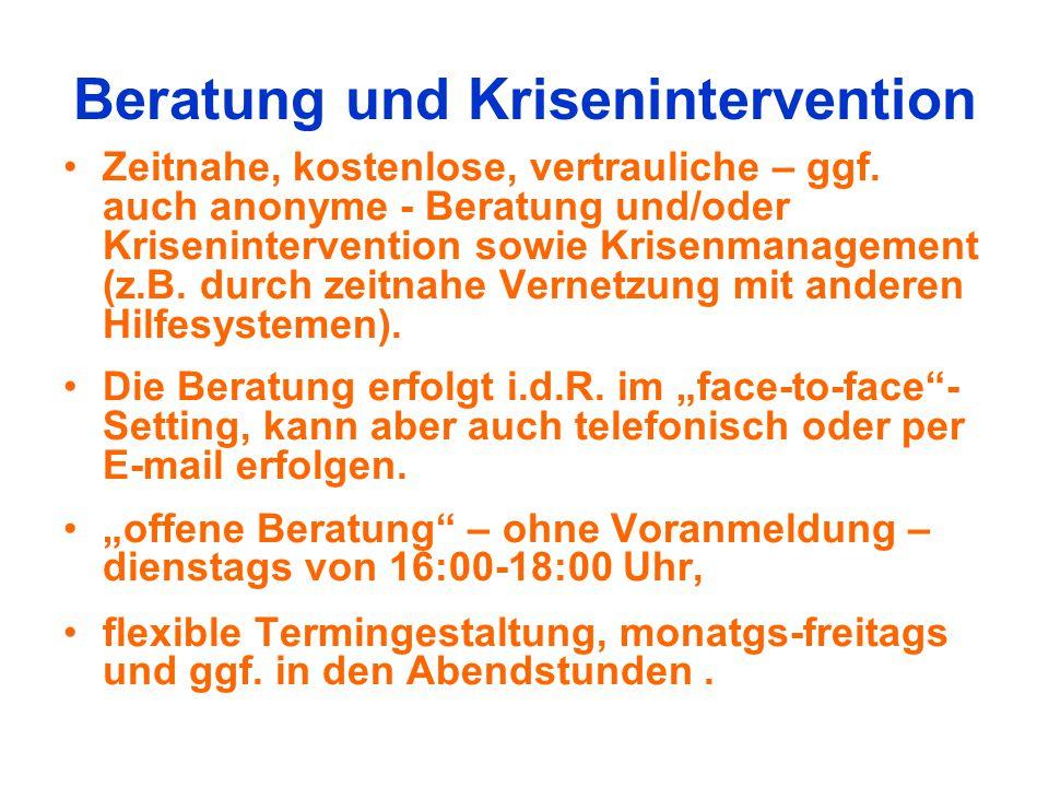 Beratung und Krisenintervention Zeitnahe, kostenlose, vertrauliche – ggf. auch anonyme - Beratung und/oder Krisenintervention sowie Krisenmanagement (