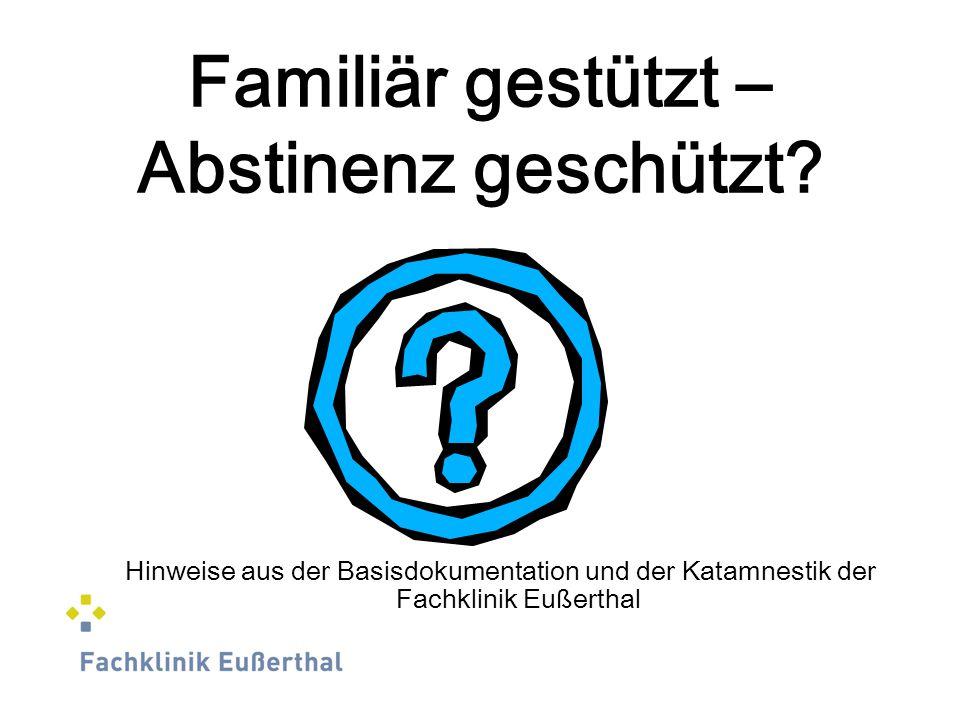Familiär gestützt – Abstinenz geschützt? Hinweise aus der Basisdokumentation und der Katamnestik der Fachklinik Eußerthal