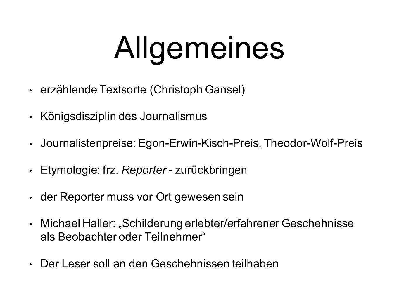 Allgemeines erzählende Textsorte (Christoph Gansel) Königsdisziplin des Journalismus Journalistenpreise: Egon-Erwin-Kisch-Preis, Theodor-Wolf-Preis Et
