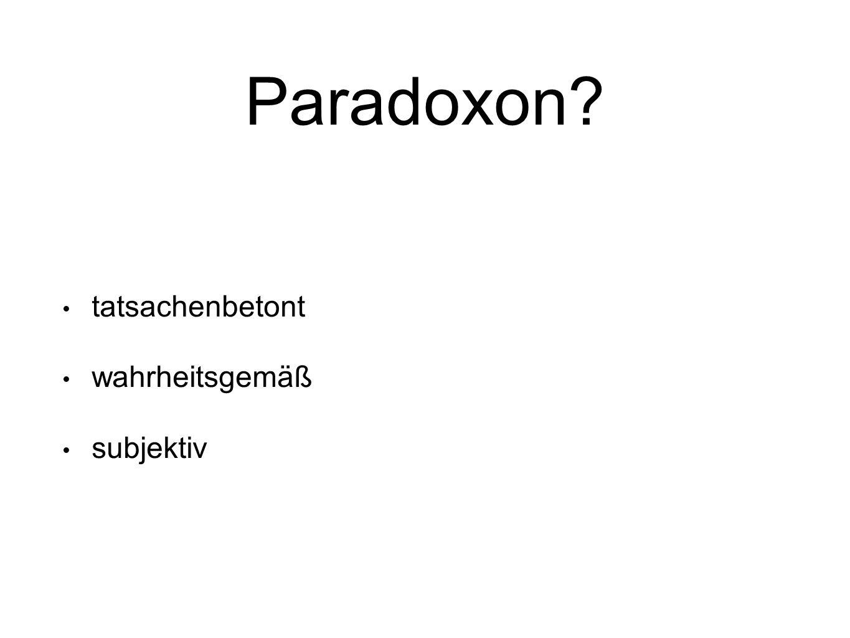 Paradoxon? tatsachenbetont wahrheitsgemäß subjektiv