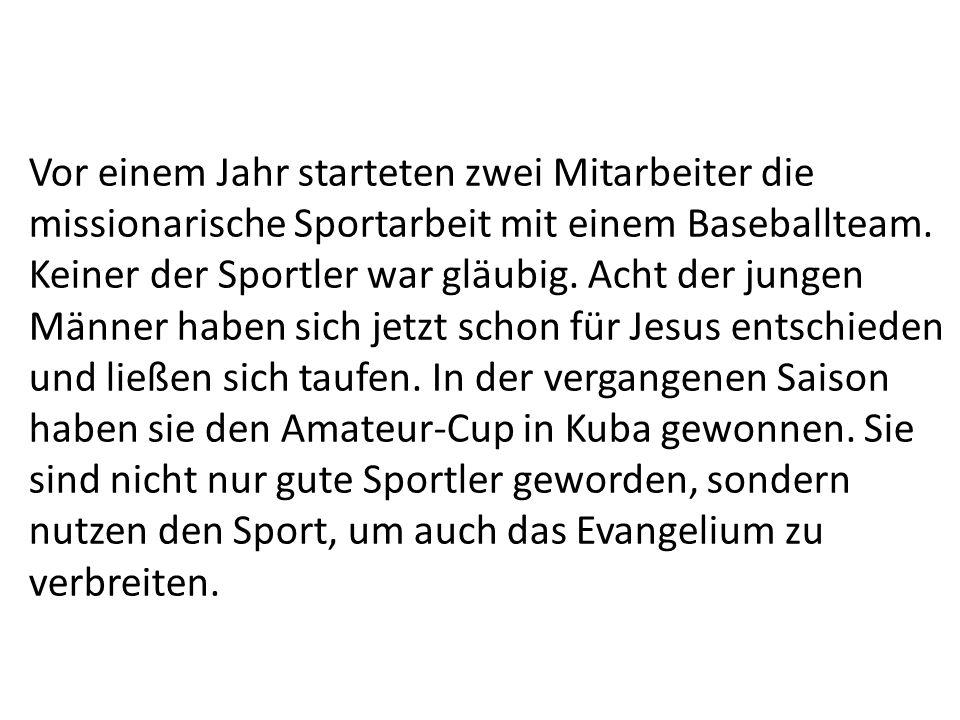 Vor einem Jahr starteten zwei Mitarbeiter die missionarische Sportarbeit mit einem Baseballteam. Keiner der Sportler war gläubig. Acht der jungen Männ