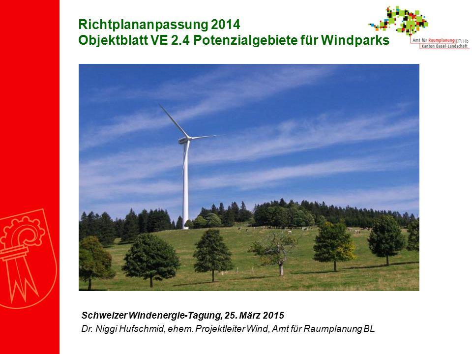 /KP/Hb Richtplananpassung 2014 Objektblatt VE 2.4 Potenzialgebiete für Windparks Schweizer Windenergie-Tagung, 25. März 2015 Dr. Niggi Hufschmid, ehem