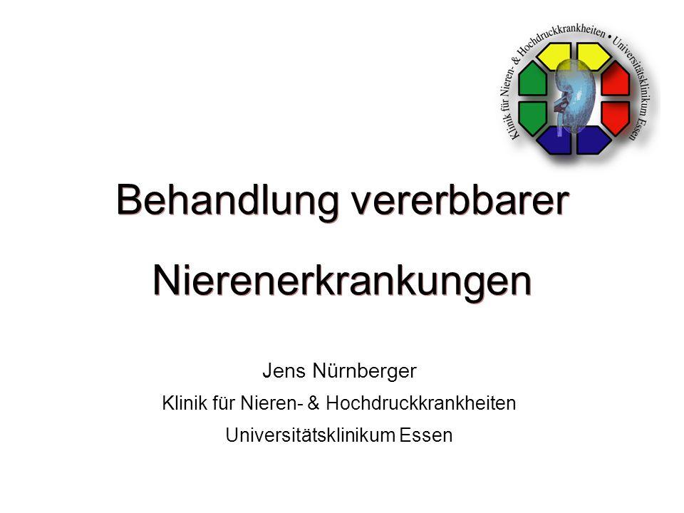 Behandlung vererbbarer Nierenerkrankungen Jens Nürnberger Klinik für Nieren- & Hochdruckkrankheiten Universitätsklinikum Essen