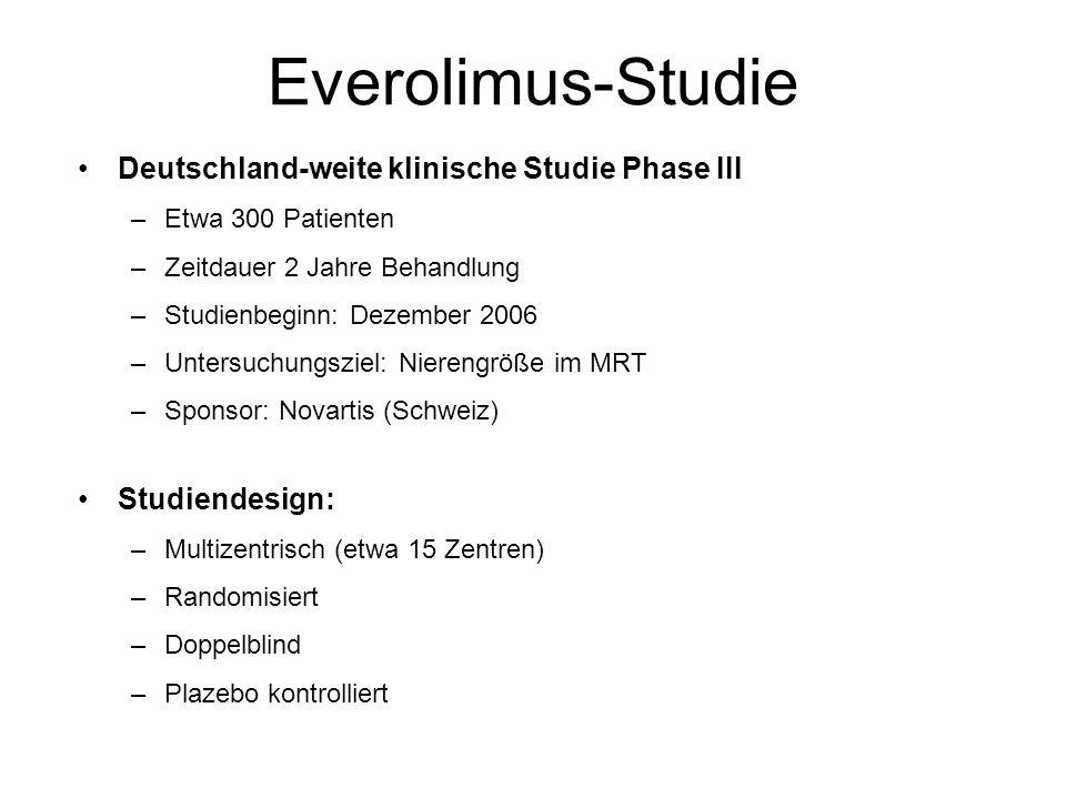 Everolimus-Studie Deutschland-weite klinische Studie Phase III –Etwa 300 Patienten –Zeitdauer 2 Jahre Behandlung –Studienbeginn: Dezember 2006 –Unters