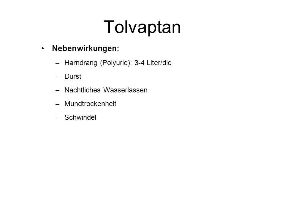 Tolvaptan Nebenwirkungen: –Harndrang (Polyurie): 3-4 Liter/die –Durst –Nächtliches Wasserlassen –Mundtrockenheit –Schwindel