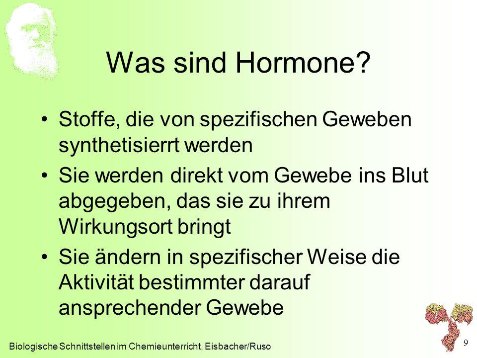 Was sind Hormone? Stoffe, die von spezifischen Geweben synthetisierrt werden Sie werden direkt vom Gewebe ins Blut abgegeben, das sie zu ihrem Wirkung