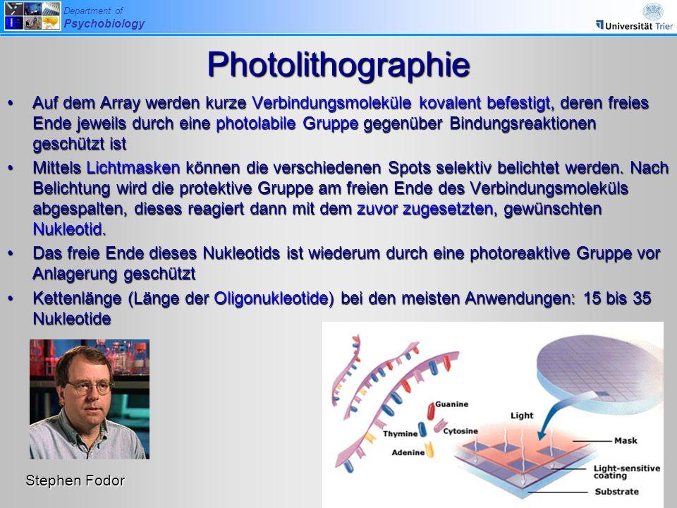 Department of Psychobiology Photolithographie Auf dem Array werden kurze Verbindungsmoleküle kovalent befestigt, deren freies Ende jeweils durch eine