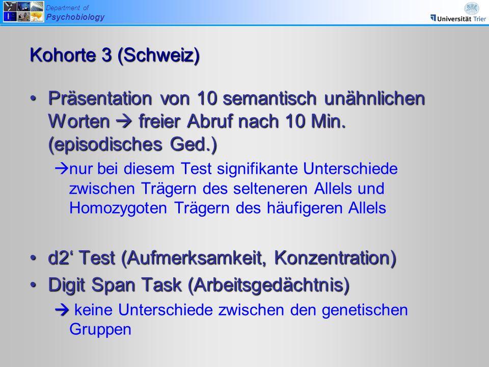 Department of Psychobiology Kohorte 3 (Schweiz) Präsentation von 10 semantisch unähnlichen Worten  freier Abruf nach 10 Min. (episodisches Ged.)Präse
