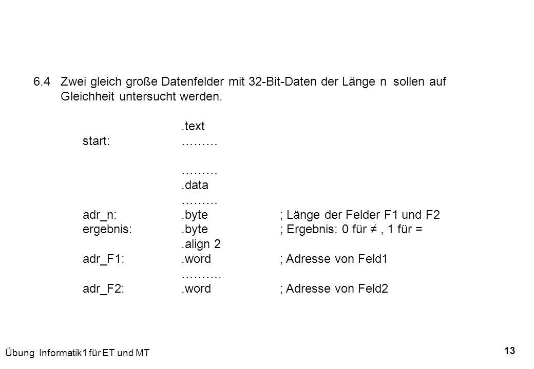 Übung Informatik1 für ET und MT 13 6.4 Zwei gleich große Datenfelder mit 32-Bit-Daten der Länge n sollen auf Gleichheit untersucht werden..text start: