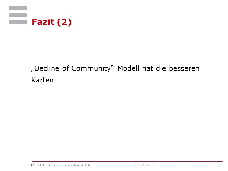 "| ©IDHEAP – Andreas.Ladner@idheap.unil.ch | | 02/04/2015 | Fazit (2) ""Decline of Community Modell hat die besseren Karten"