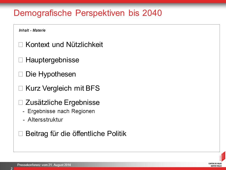 Pressekonferenz vom 21. August 2014 Demografische Perspektiven bis 2040 2 Inhalt - Materie Ÿ Kontext und Nützlichkeit Ÿ Hauptergebnisse Ÿ Die Hypothes