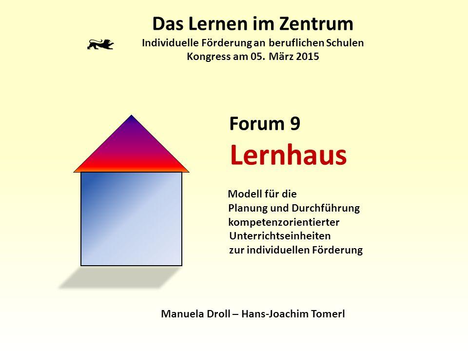 Das Lernen im Zentrum Individuelle Förderung an beruflichen Schulen Kongress am 05. März 2015 Forum 9 Lernhaus Modell für die Planung und Durchführung