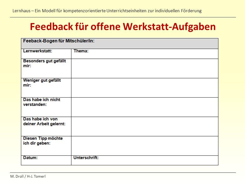 Lernhaus – Ein Modell für kompetenzorientierte Unterrichtseinheiten zur individuellen Förderung M. Droll / H-J. Tomerl Feedback für offene Werkstatt-A