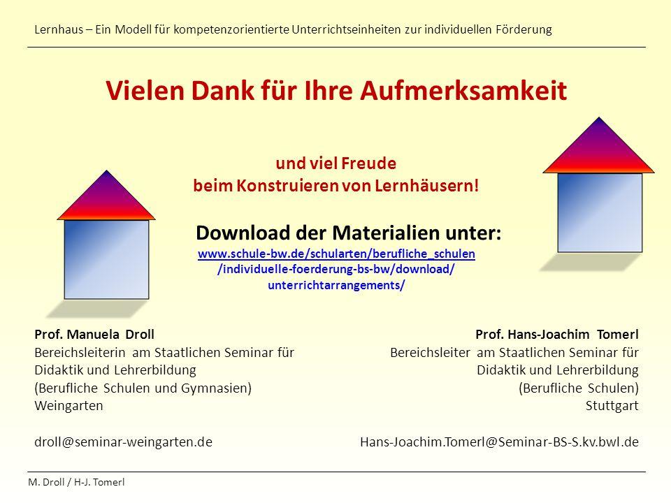 Lernhaus – Ein Modell für kompetenzorientierte Unterrichtseinheiten zur individuellen Förderung M. Droll / H-J. Tomerl Vielen Dank für Ihre Aufmerksam