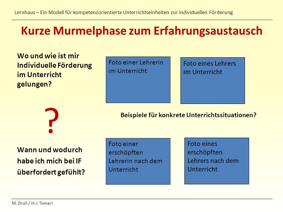 Lernhaus – Ein Modell für kompetenzorientierte Unterrichtseinheiten zur individuellen Förderung M. Droll / H-J. Tomerl Kurze Murmelphase zum Erfahrung
