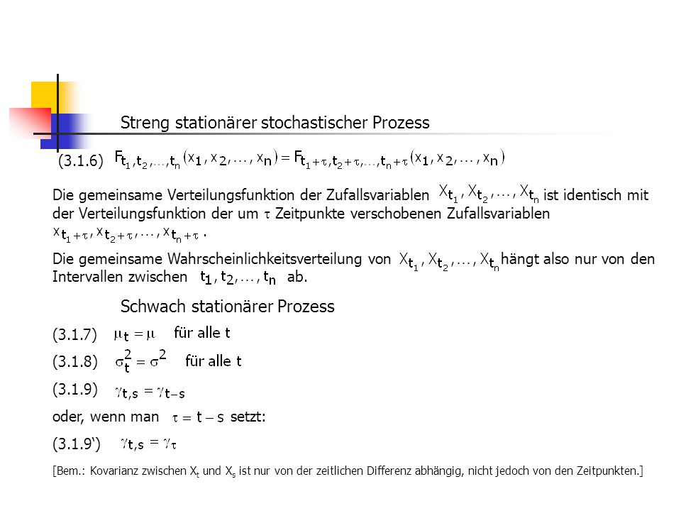 Streng stationärer stochastischer Prozess (3.1.6) Die gemeinsame Verteilungsfunktion der Zufallsvariablen ist identisch mit der Verteilungsfunktion de