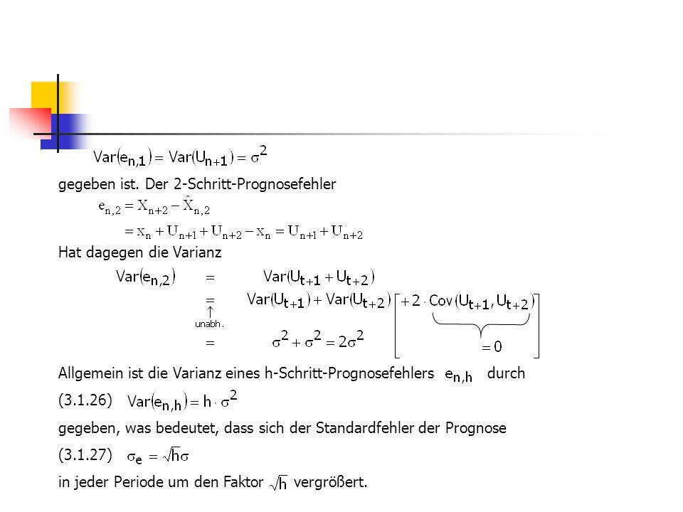 gegeben ist. Der 2-Schritt-Prognosefehler Hat dagegen die Varianz Allgemein ist die Varianz eines h-Schritt-Prognosefehlers durch (3.1.26) gegeben, wa