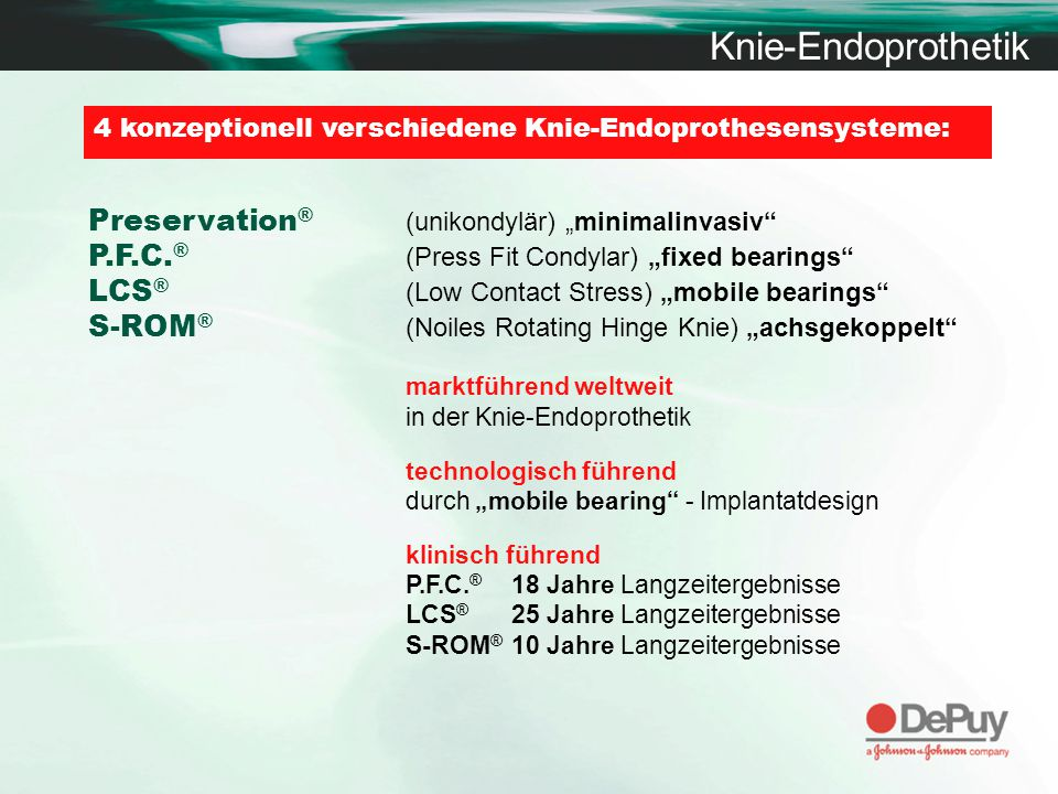 Knie-Endoprothetik fixed bearingsmobile bearings fixed bearings mobile bearingsfixed bearingsmobile bearings Unikondylär BikondylärRevisionAchsgekoppelt Preservation ® P.F.C.