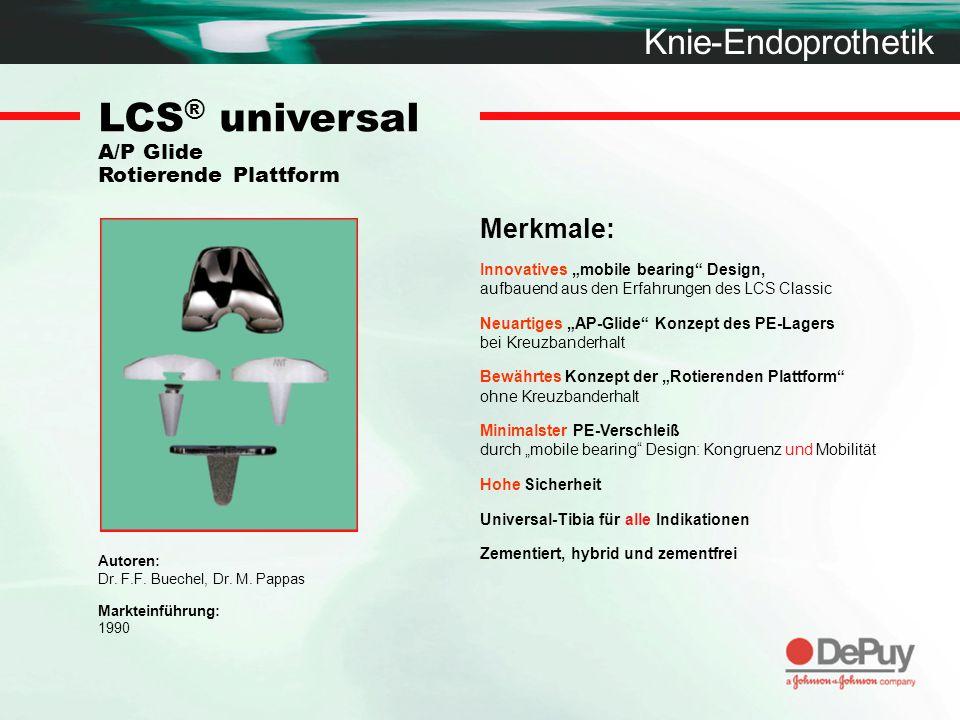 "Knie-Endoprothetik LCS ® universal A/P Glide Rotierende Plattform Merkmale: Innovatives ""mobile bearing"" Design, aufbauend aus den Erfahrungen des LCS"