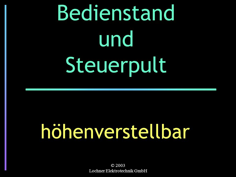 © 2003 Lochner Elektrotechnik GmbH Bedienstand und Steuerpult höhenverstellbarhöhenverstellbar