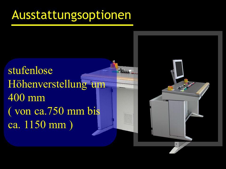 Ausstattungsoptionen stufenlose Höhenverstellung um 400 mm ( von ca.750 mm bis ca. 1150 mm )