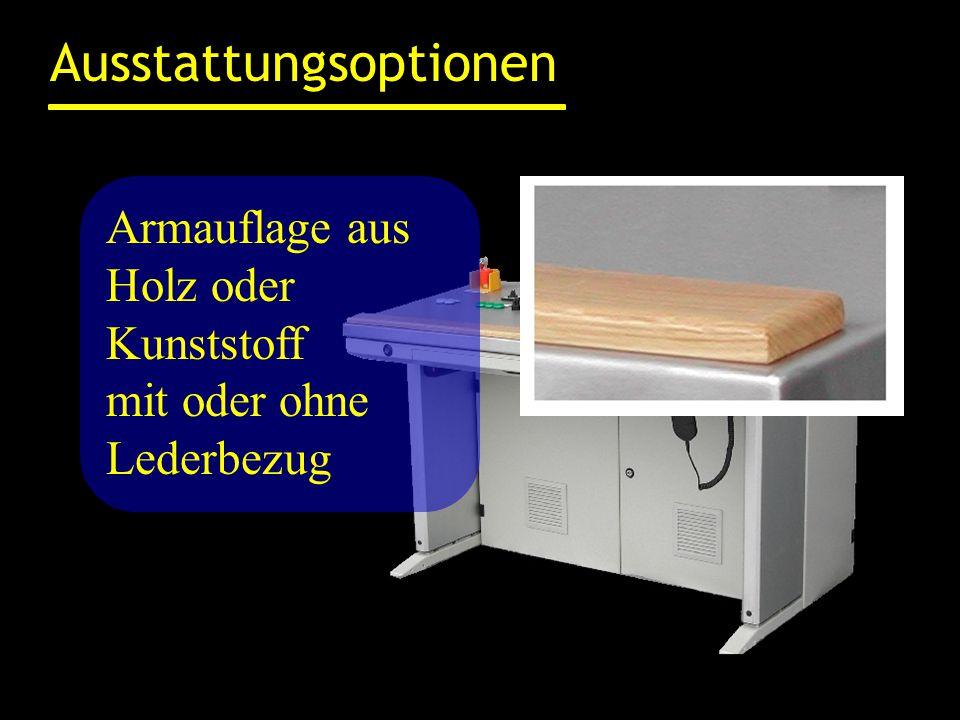 Ausstattungsoptionen Armauflage aus Holz oder Kunststoff mit oder ohne Lederbezug