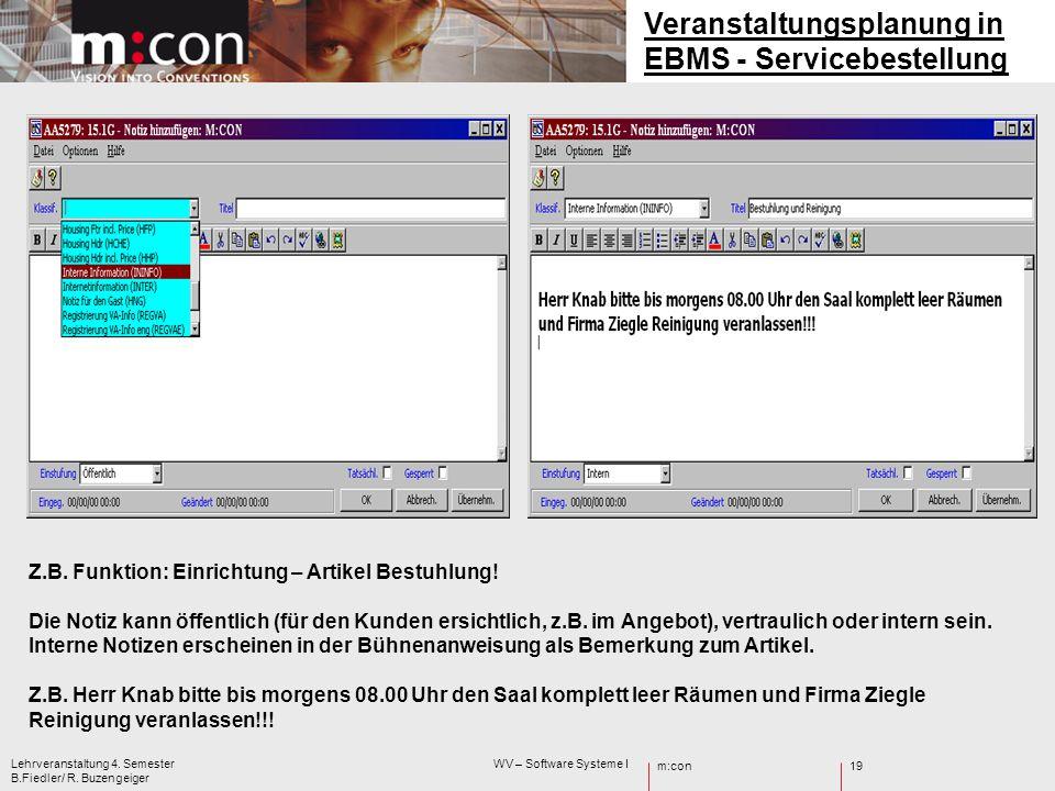 m:con Lehrveranstaltung 4. Semester WV – Software Systeme I B.Fiedler/ R. Buzengeiger 19 Veranstaltungsplanung in EBMS - Servicebestellung Z.B. Funkti