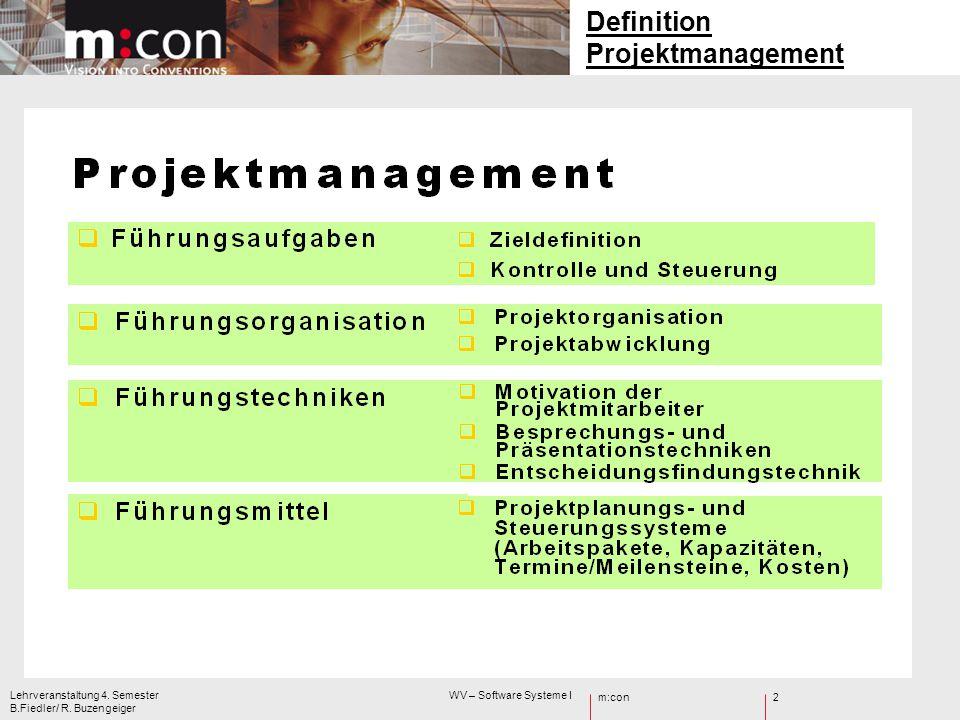 m:con Lehrveranstaltung 4. Semester WV – Software Systeme I B.Fiedler/ R. Buzengeiger 2 Definition Projektmanagement