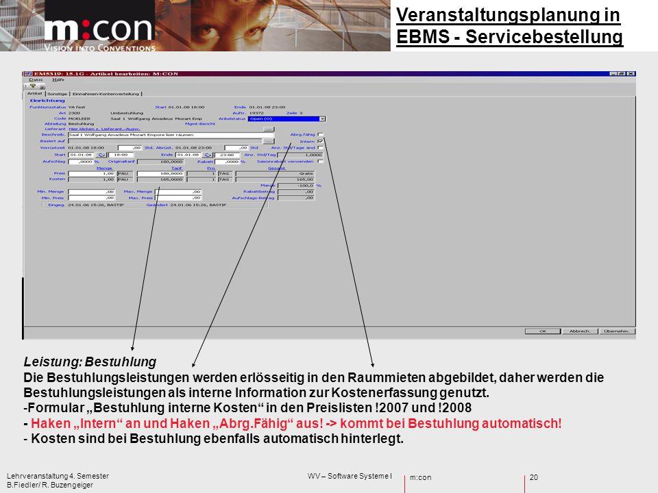m:con Lehrveranstaltung 4. Semester WV – Software Systeme I B.Fiedler/ R. Buzengeiger 20 Veranstaltungsplanung in EBMS - Servicebestellung Leistung: B