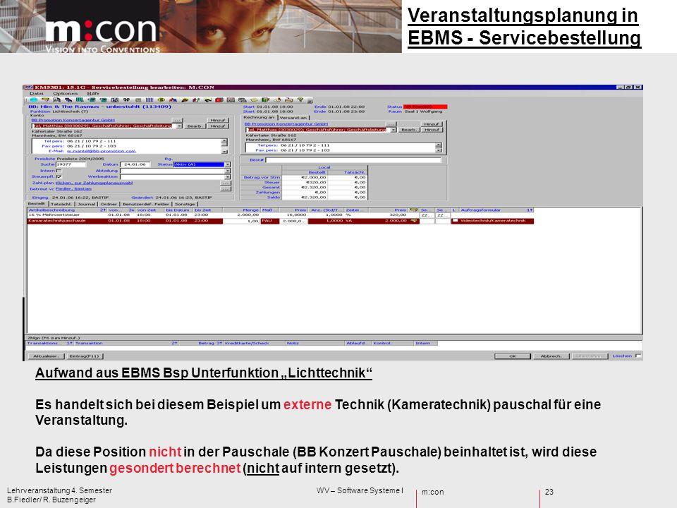 m:con Lehrveranstaltung 4. Semester WV – Software Systeme I B.Fiedler/ R. Buzengeiger 23 Veranstaltungsplanung in EBMS - Servicebestellung Aufwand aus