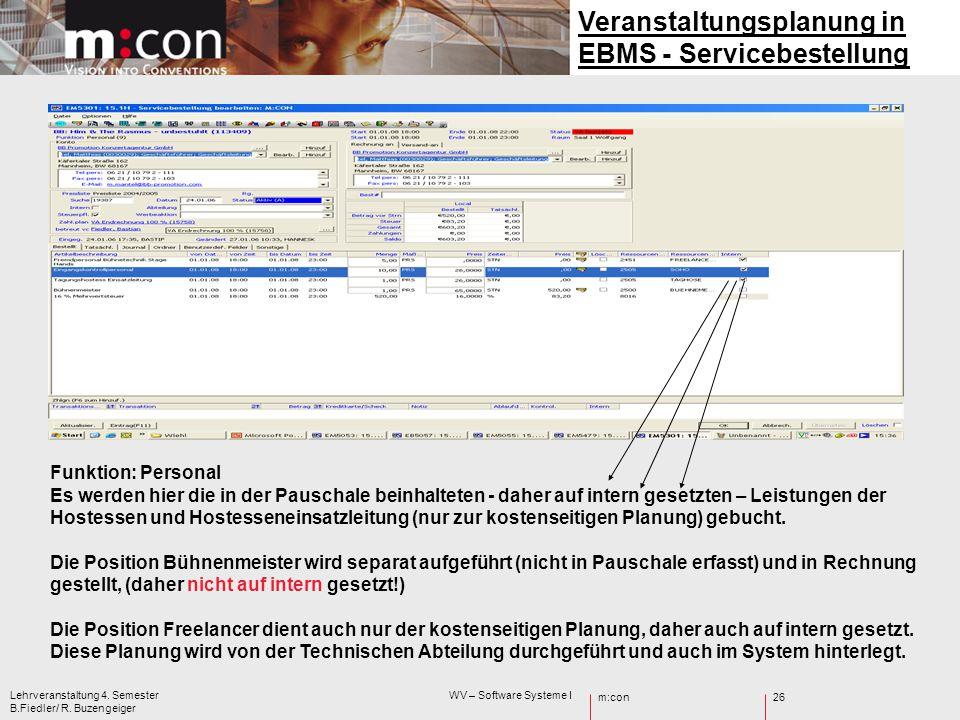 m:con Lehrveranstaltung 4. Semester WV – Software Systeme I B.Fiedler/ R. Buzengeiger 26 Veranstaltungsplanung in EBMS - Servicebestellung Funktion: P