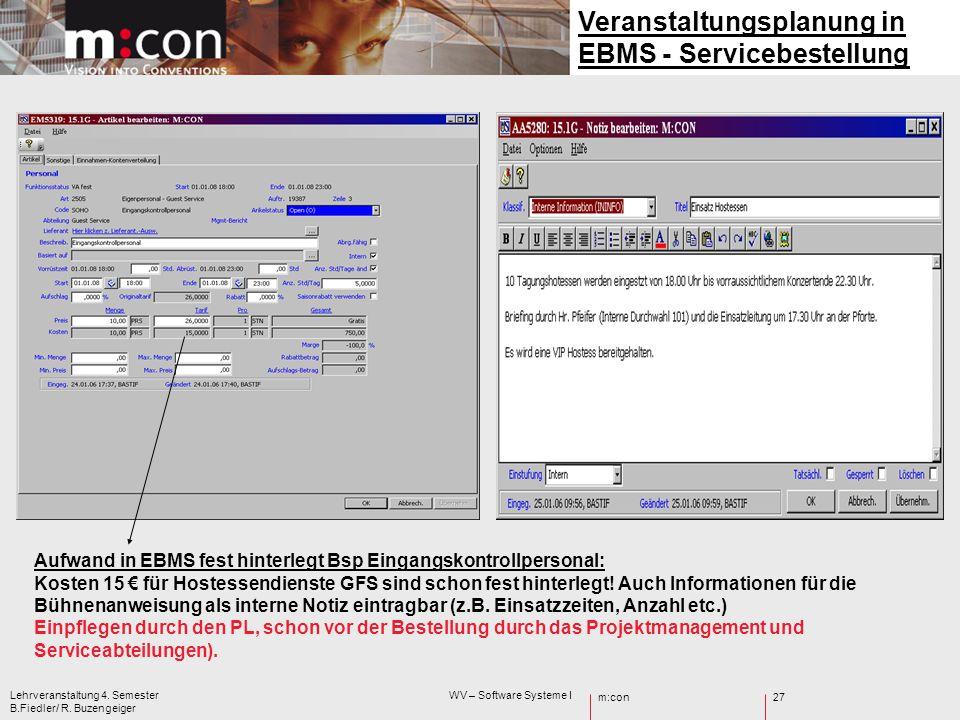 m:con Lehrveranstaltung 4. Semester WV – Software Systeme I B.Fiedler/ R. Buzengeiger 27 Veranstaltungsplanung in EBMS - Servicebestellung Aufwand in