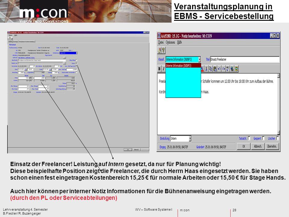 m:con Lehrveranstaltung 4. Semester WV – Software Systeme I B.Fiedler/ R. Buzengeiger 28 Veranstaltungsplanung in EBMS - Servicebestellung Einsatz der