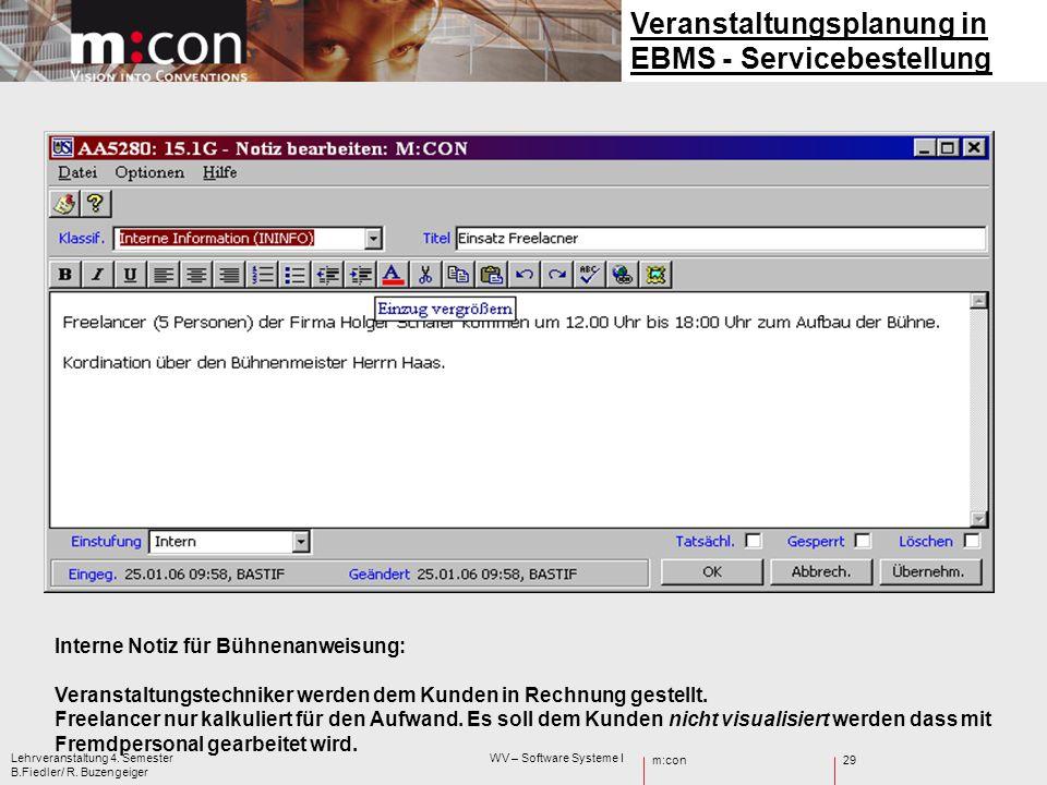 m:con Lehrveranstaltung 4. Semester WV – Software Systeme I B.Fiedler/ R. Buzengeiger 29 Veranstaltungsplanung in EBMS - Servicebestellung Interne Not
