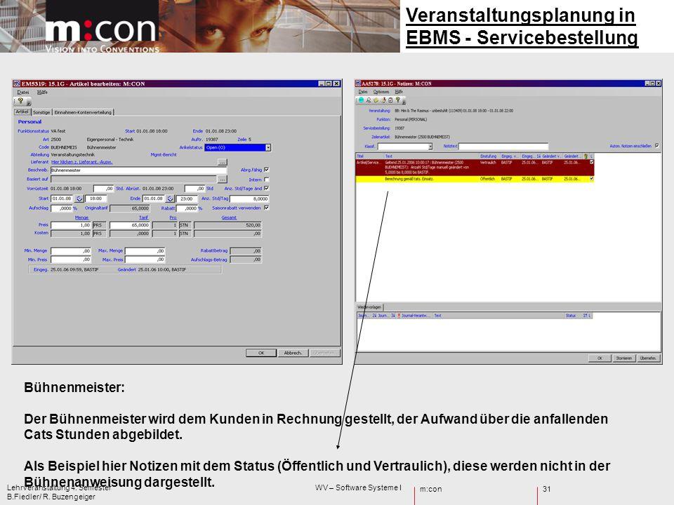 m:con Lehrveranstaltung 4. Semester WV – Software Systeme I B.Fiedler/ R. Buzengeiger 31 Veranstaltungsplanung in EBMS - Servicebestellung Bühnenmeist