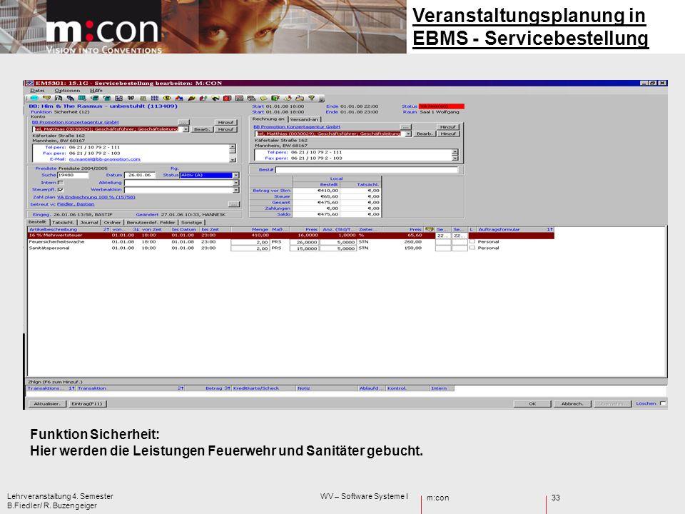 m:con Lehrveranstaltung 4. Semester WV – Software Systeme I B.Fiedler/ R. Buzengeiger 33 Veranstaltungsplanung in EBMS - Servicebestellung Funktion Si